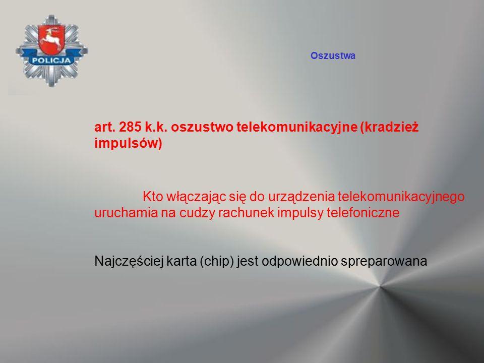 art. 285 k.k. oszustwo telekomunikacyjne (kradzież impulsów) Kto włączając się do urządzenia telekomunikacyjnego uruchamia na cudzy rachunek impulsy t