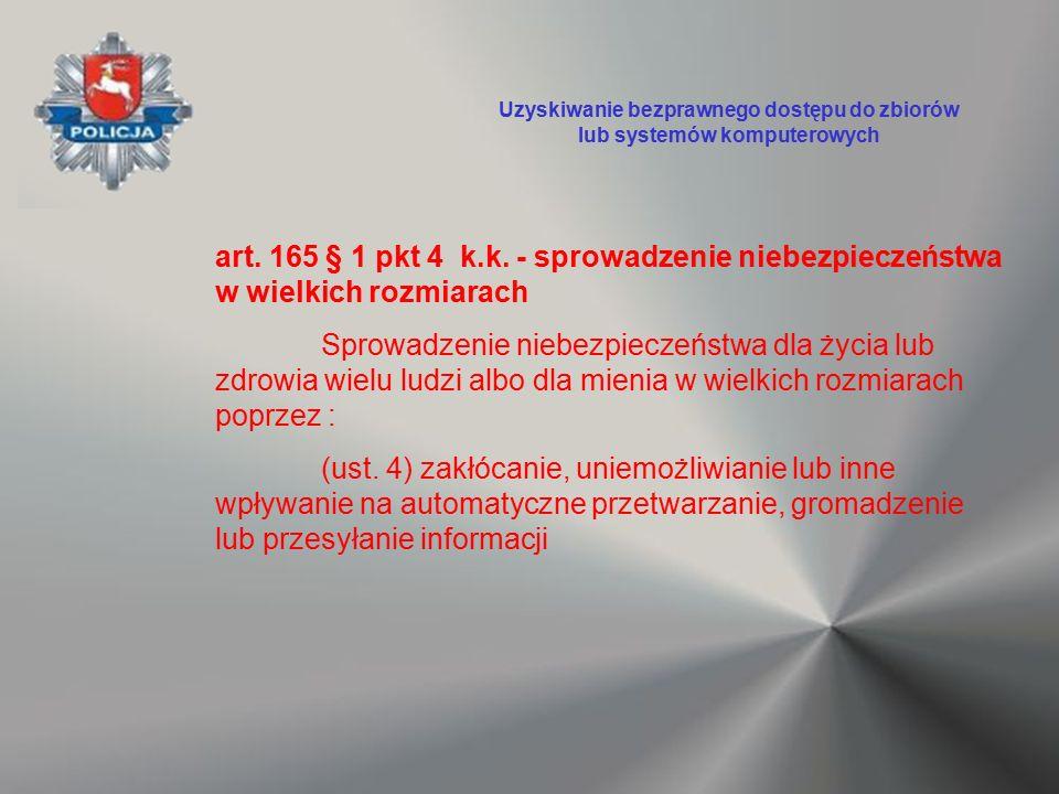 art. 165 § 1 pkt 4 k.k. - sprowadzenie niebezpieczeństwa w wielkich rozmiarach Sprowadzenie niebezpieczeństwa dla życia lub zdrowia wielu ludzi albo d