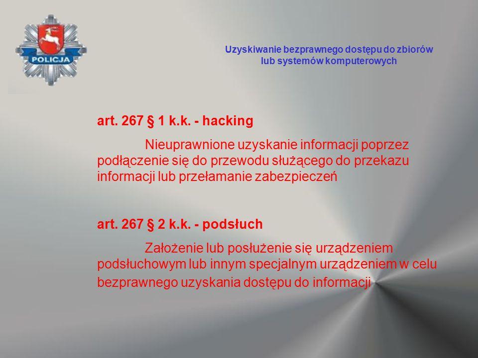 art. 267 § 1 k.k. - hacking Nieuprawnione uzyskanie informacji poprzez podłączenie się do przewodu służącego do przekazu informacji lub przełamanie za