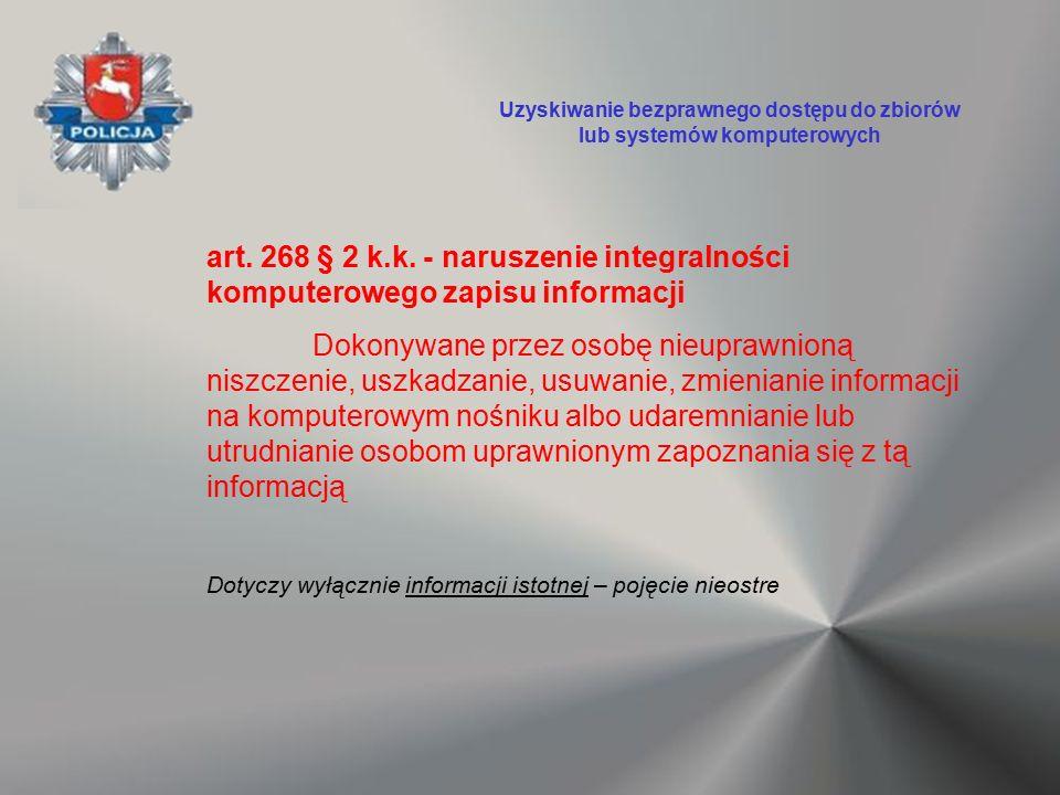 art. 268 § 2 k.k. - naruszenie integralności komputerowego zapisu informacji Dokonywane przez osobę nieuprawnioną niszczenie, uszkadzanie, usuwanie, z