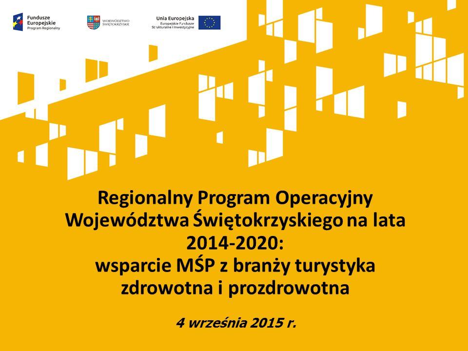 Regionalny Program Operacyjny Województwa Świętokrzyskiego na lata 2014-2020: wsparcie MŚP z branży turystyka zdrowotna i prozdrowotna 4 września 2015 r.