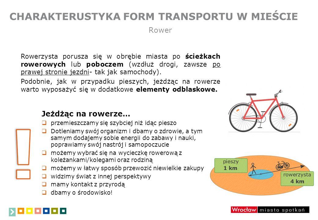 CHARAKTERUSTYKA FORM TRANSPORTU W MIEŚCIE Jeżdżąc na rowerze…  przemieszczamy się szybciej niż idąc pieszo  Dotleniamy swój organizm i dbamy o zdrow