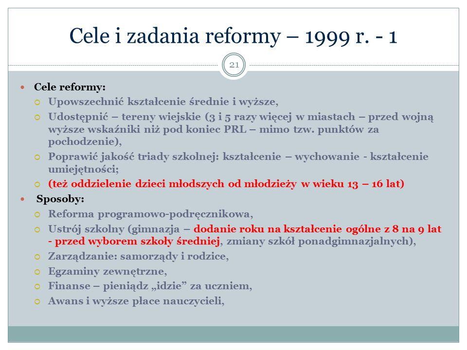 Cele i zadania reformy – 1999 r. - 1 Cele reformy:  Upowszechnić kształcenie średnie i wyższe,  Udostępnić – tereny wiejskie (3 i 5 razy więcej w mi