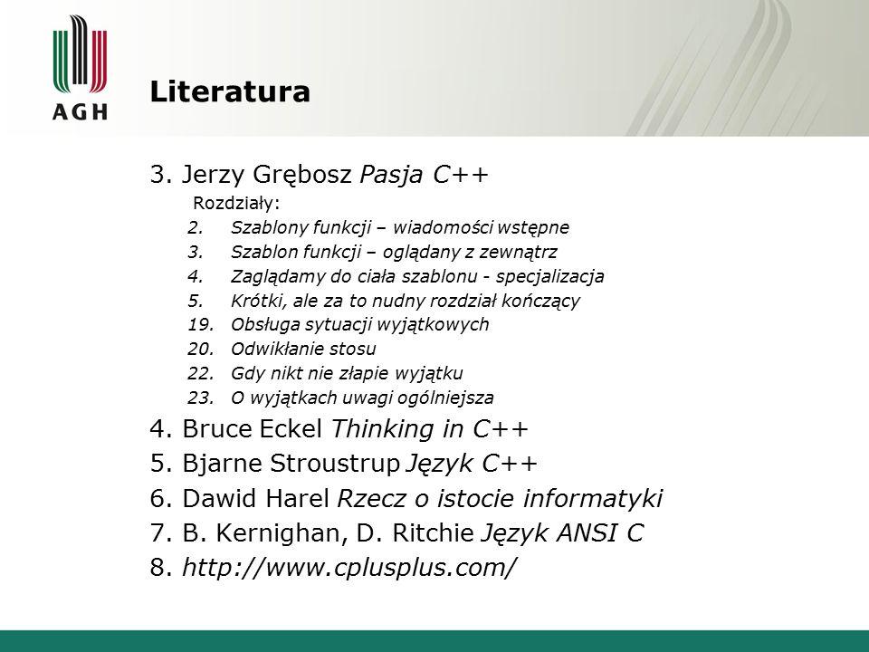 Literatura 3. Jerzy Grębosz Pasja C++ Rozdziały: 2.Szablony funkcji – wiadomości wstępne 3.Szablon funkcji – oglądany z zewnątrz 4.Zaglądamy do ciała