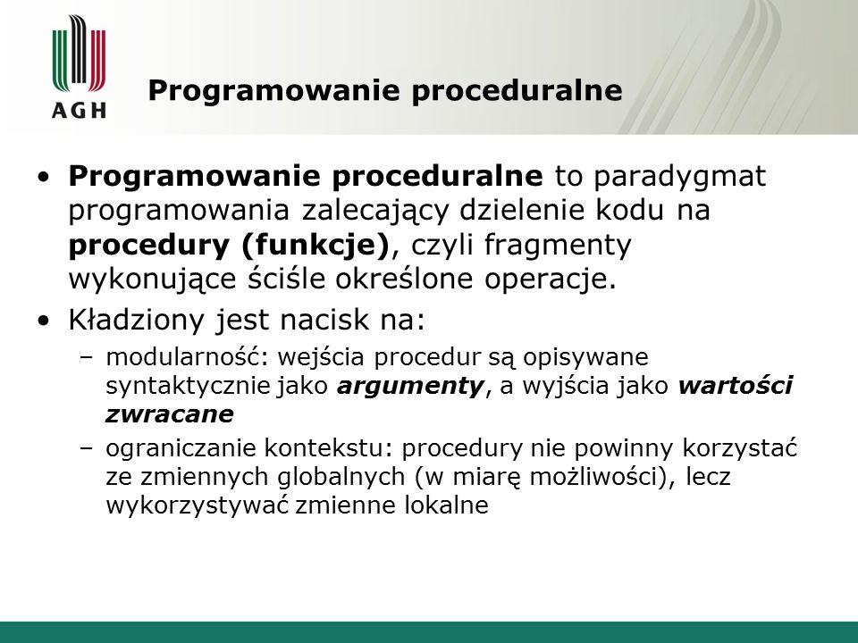 Programowanie proceduralne Programowanie proceduralne to paradygmat programowania zalecający dzielenie kodu na procedury (funkcje), czyli fragmenty wy