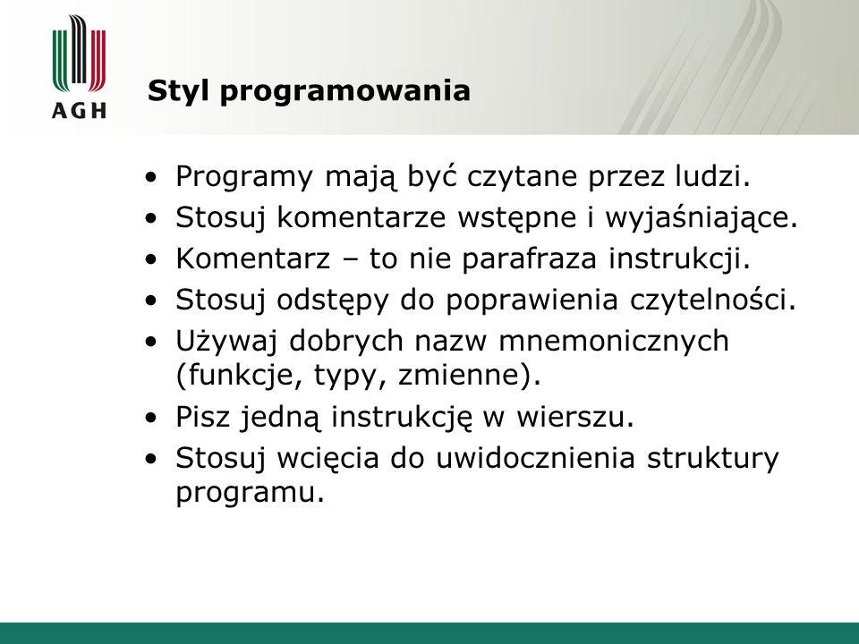 Styl programowania Programy mają być czytane przez ludzi. Stosuj komentarze wstępne i wyjaśniające. Komentarz – to nie parafraza instrukcji. Stosuj od