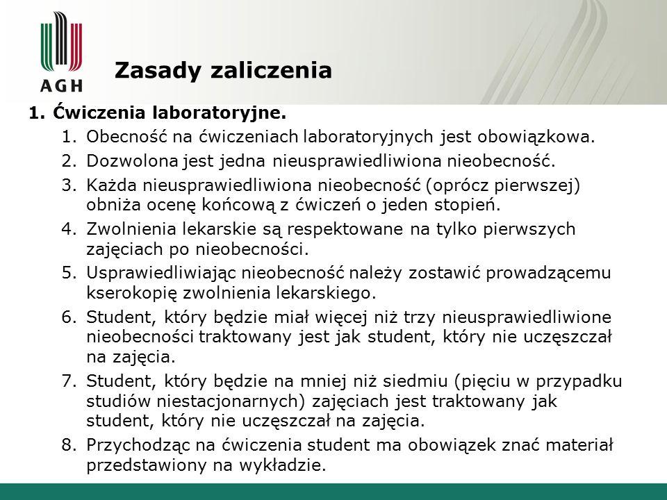 Zasady zaliczenia 1.Ćwiczenia laboratoryjne. 1.Obecność na ćwiczeniach laboratoryjnych jest obowiązkowa. 2.Dozwolona jest jedna nieusprawiedliwiona ni