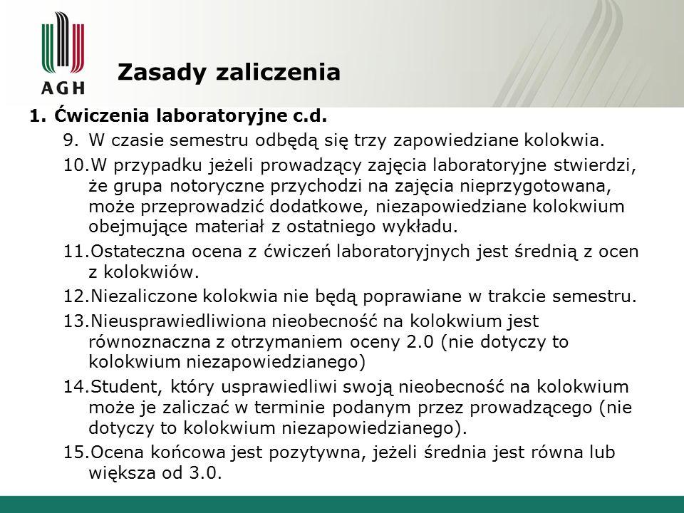 Zasady zaliczenia 1.Ćwiczenia laboratoryjne c.d. 9.W czasie semestru odbędą się trzy zapowiedziane kolokwia. 10.W przypadku jeżeli prowadzący zajęcia