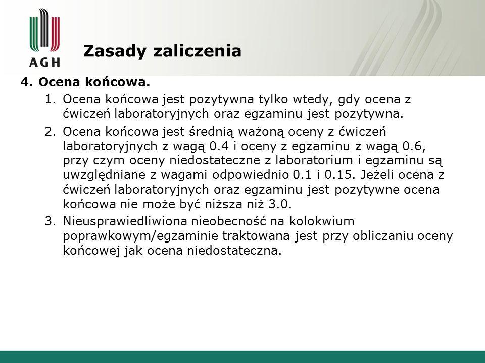 Zasady zaliczenia 4.Ocena końcowa. 1.Ocena końcowa jest pozytywna tylko wtedy, gdy ocena z ćwiczeń laboratoryjnych oraz egzaminu jest pozytywna. 2.Oce