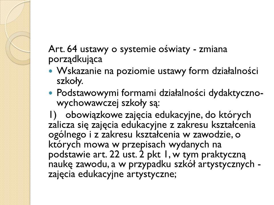Art. 64 ustawy o systemie oświaty - zmiana porządkująca Wskazanie na poziomie ustawy form działalności szkoły. Podstawowymi formami działalności dydak