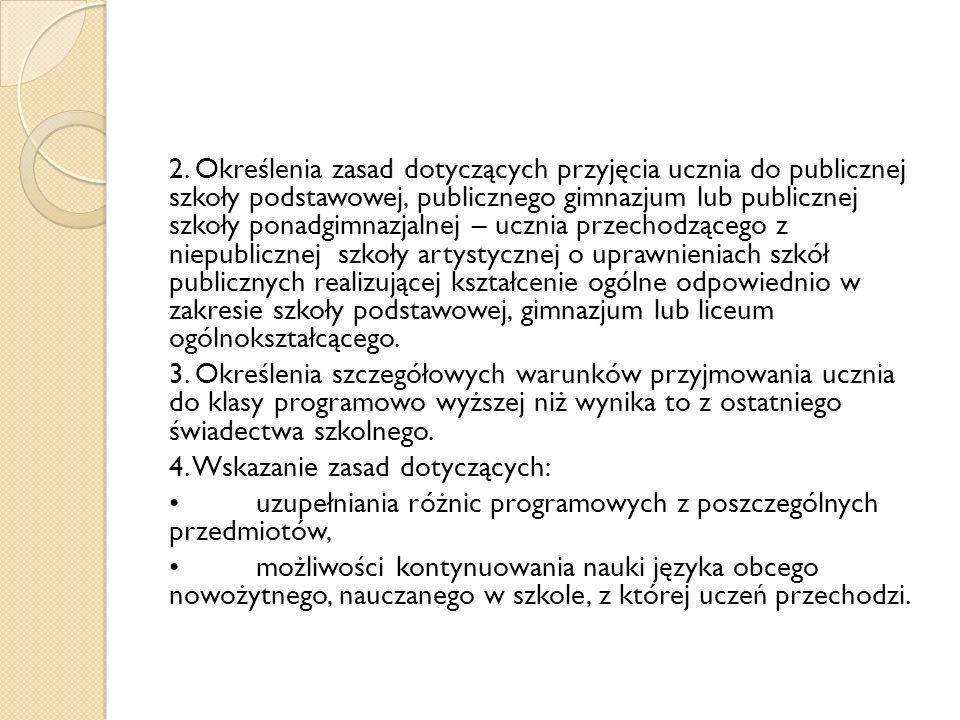 2. Określenia zasad dotyczących przyjęcia ucznia do publicznej szkoły podstawowej, publicznego gimnazjum lub publicznej szkoły ponadgimnazjalnej – ucz