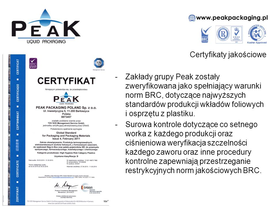 Certyfikaty jakościowe -Zakłady grupy Peak zostały zweryfikowana jako spełniający warunki norm BRC, dotyczące najwyższych standardów produkcji wkładów