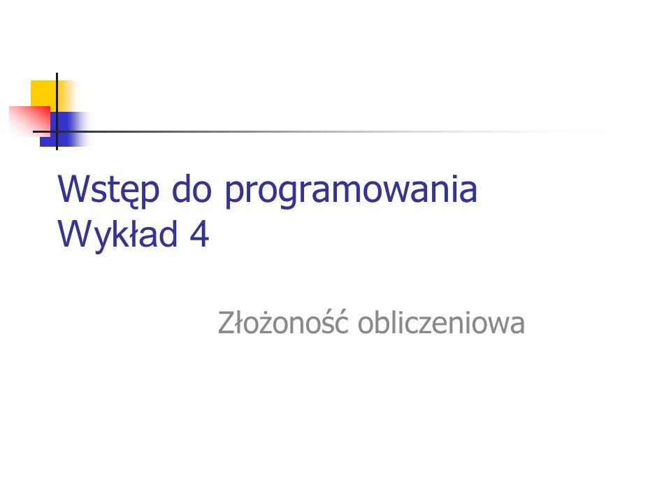 Wstęp do programowania Wykład 4 Złożoność obliczeniowa