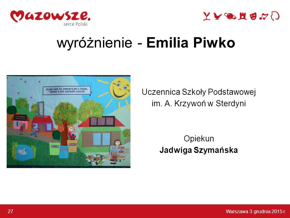Warszawa 3 grudnia 2015 r.27 wyróżnienie - Emilia Piwko Uczennica Szkoły Podstawowej im.