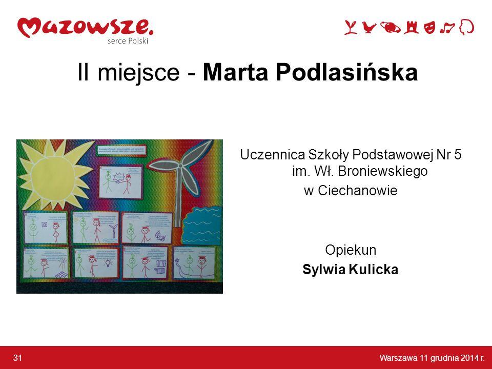 Warszawa 11 grudnia 2014 r.31 II miejsce - Marta Podlasińska Uczennica Szkoły Podstawowej Nr 5 im.