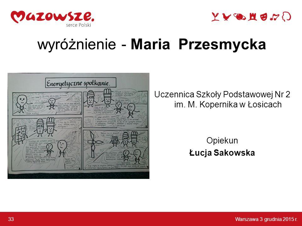 Warszawa 3 grudnia 2015 r.33 wyróżnienie - Maria Przesmycka Uczennica Szkoły Podstawowej Nr 2 im.