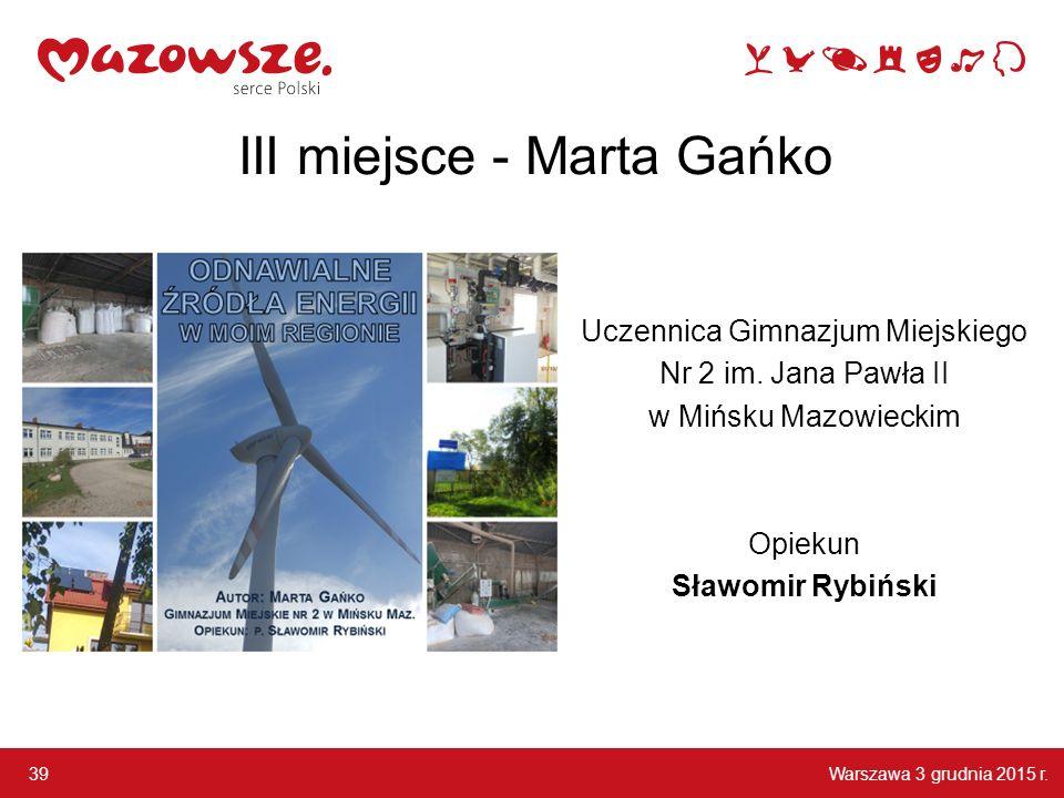 Warszawa 3 grudnia 2015 r.39 III miejsce - Marta Gańko Uczennica Gimnazjum Miejskiego Nr 2 im.
