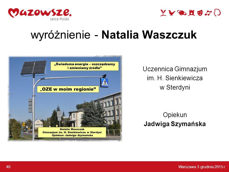 Warszawa 3 grudnia 2015 r.40 wyróżnienie - Natalia Waszczuk Uczennica Gimnazjum im.
