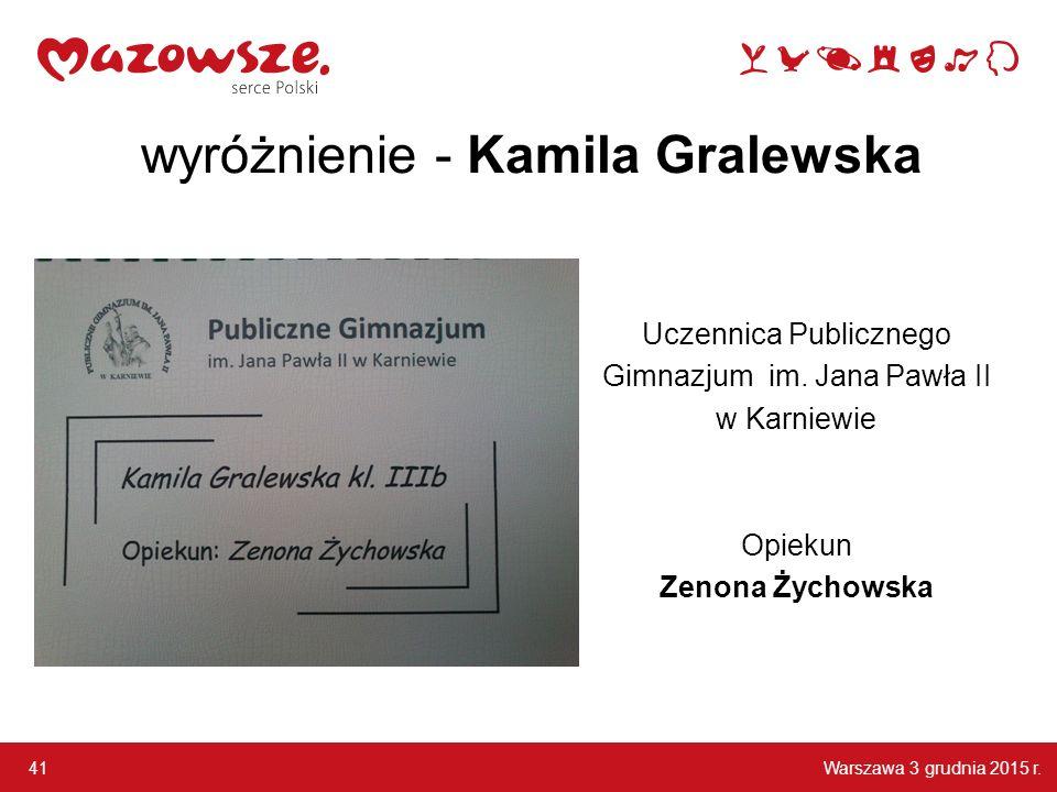 Warszawa 3 grudnia 2015 r.41 wyróżnienie - Kamila Gralewska Uczennica Publicznego Gimnazjum im.