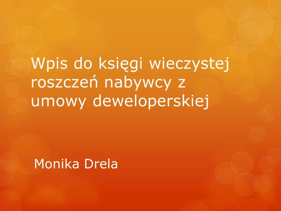 Wpis do księgi wieczystej roszczeń nabywcy z umowy deweloperskiej Monika Drela