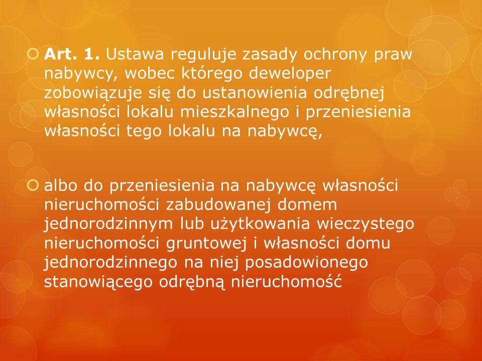  Art. 1. Ustawa reguluje zasady ochrony praw nabywcy, wobec którego deweloper zobowiązuje się do ustanowienia odrębnej własności lokalu mieszkalnego