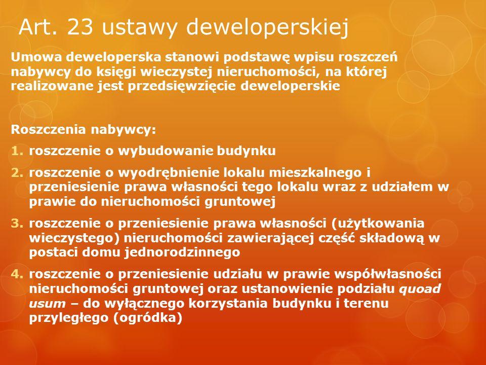 Art. 23 ustawy deweloperskiej Umowa deweloperska stanowi podstawę wpisu roszczeń nabywcy do księgi wieczystej nieruchomości, na której realizowane jes