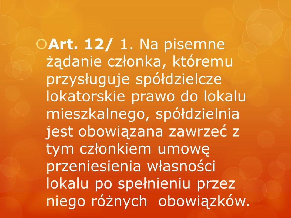  Art. 12/ 1. Na pisemne żądanie członka, któremu przysługuje spółdzielcze lokatorskie prawo do lokalu mieszkalnego, spółdzielnia jest obowiązana zawr