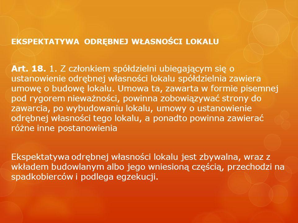EKSPEKTATYWA ODRĘBNEJ WŁASNOŚCI LOKALU Art. 18. 1. Z członkiem spółdzielni ubiegającym się o ustanowienie odrębnej własności lokalu spółdzielnia zawie