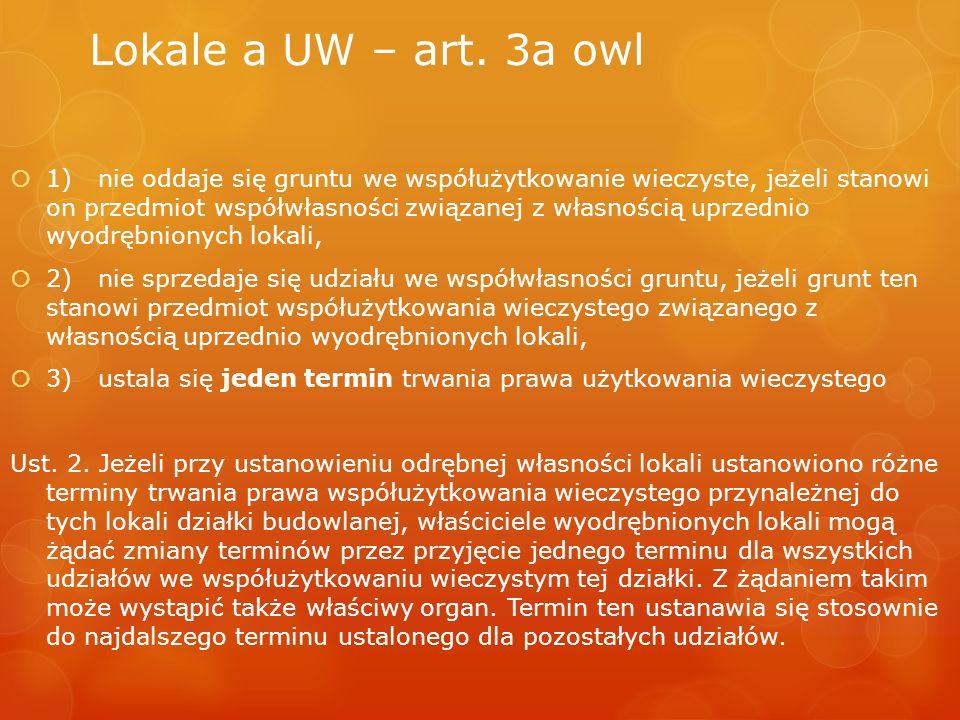 Lokale a UW – art. 3a owl  1) nie oddaje się gruntu we współużytkowanie wieczyste, jeżeli stanowi on przedmiot współwłasności związanej z własnością
