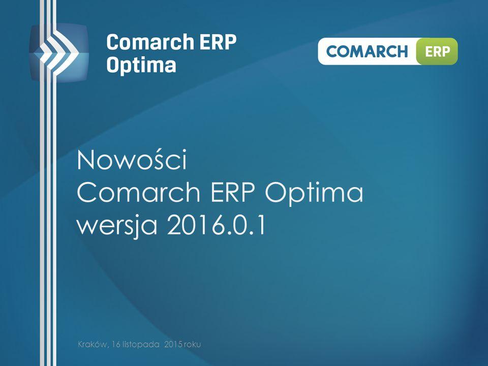 Nowości Comarch ERP Optima wersja 2016.0.1 Kraków, 16 listopada 2015 roku