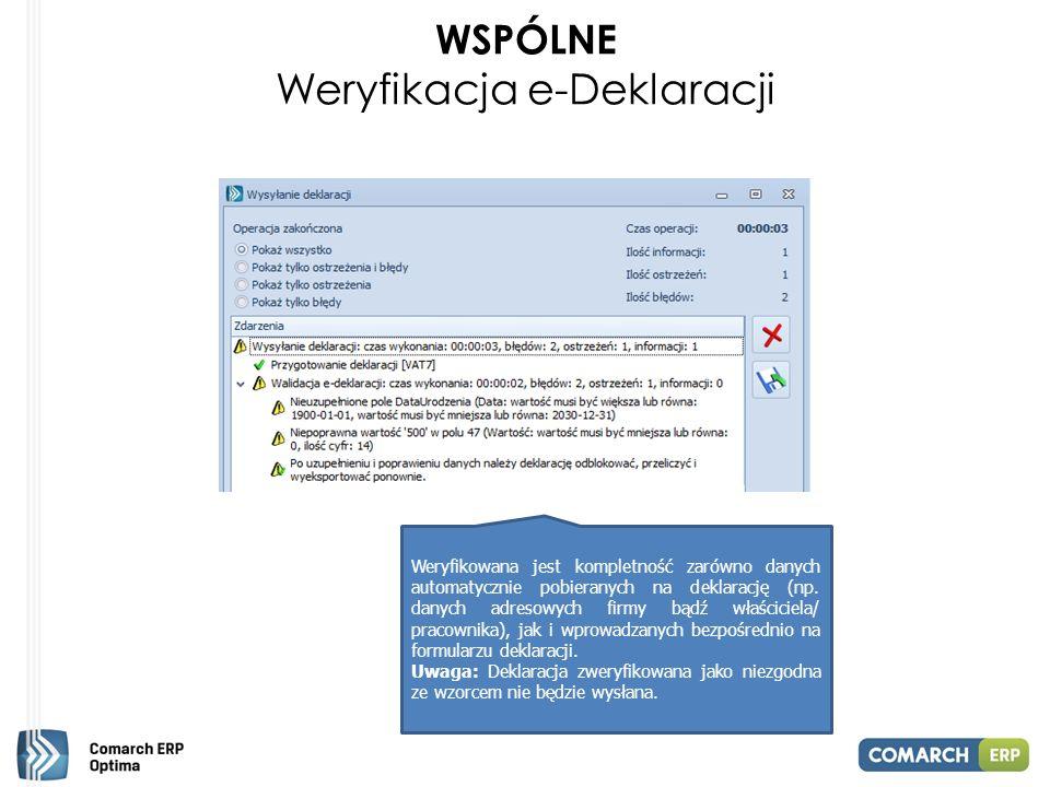 WSPÓLNE Weryfikacja e-Deklaracji Weryfikowana jest kompletność zarówno danych automatycznie pobieranych na deklarację (np.