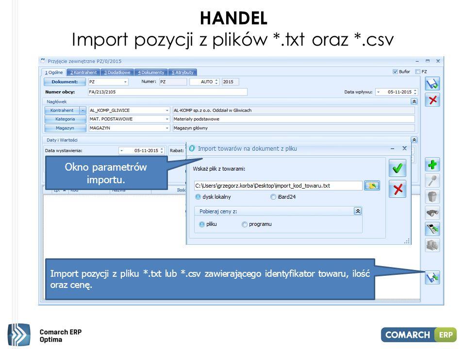 HANDEL Import pozycji z plików *.txt oraz *.csv Import pozycji z pliku *.txt lub *.csv zawierającego identyfikator towaru, ilość oraz cenę.