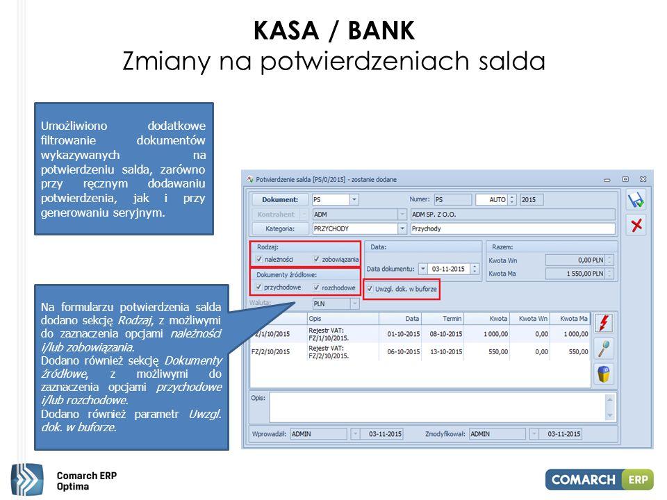 KASA / BANK Zmiany na potwierdzeniach salda Na formularzu potwierdzenia salda dodano sekcję Rodzaj, z możliwymi do zaznaczenia opcjami należności i/lub zobowiązania.
