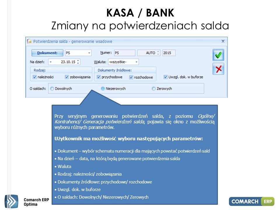 KASA / BANK Zmiany na potwierdzeniach salda Przy seryjnym generowaniu potwierdzeń salda, z poziomu Ogólne/ Kontrahenci/ Generacja potwierdzeń salda, pojawia się okno z możliwością wyboru różnych parametrów.