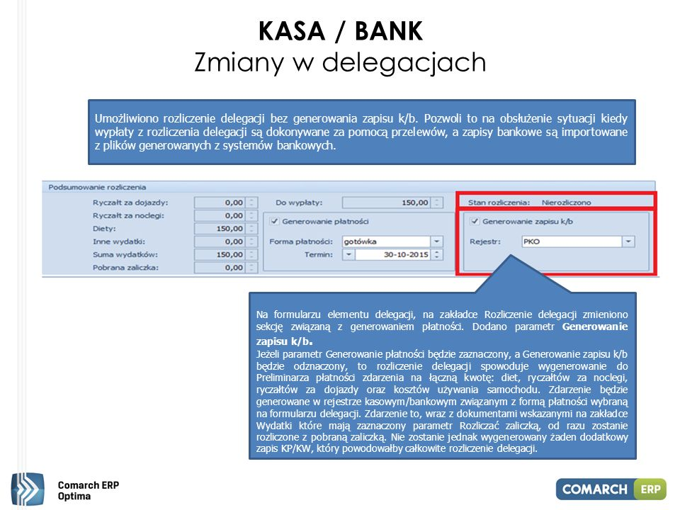 KASA / BANK Zmiany w delegacjach Umożliwiono rozliczenie delegacji bez generowania zapisu k/b.