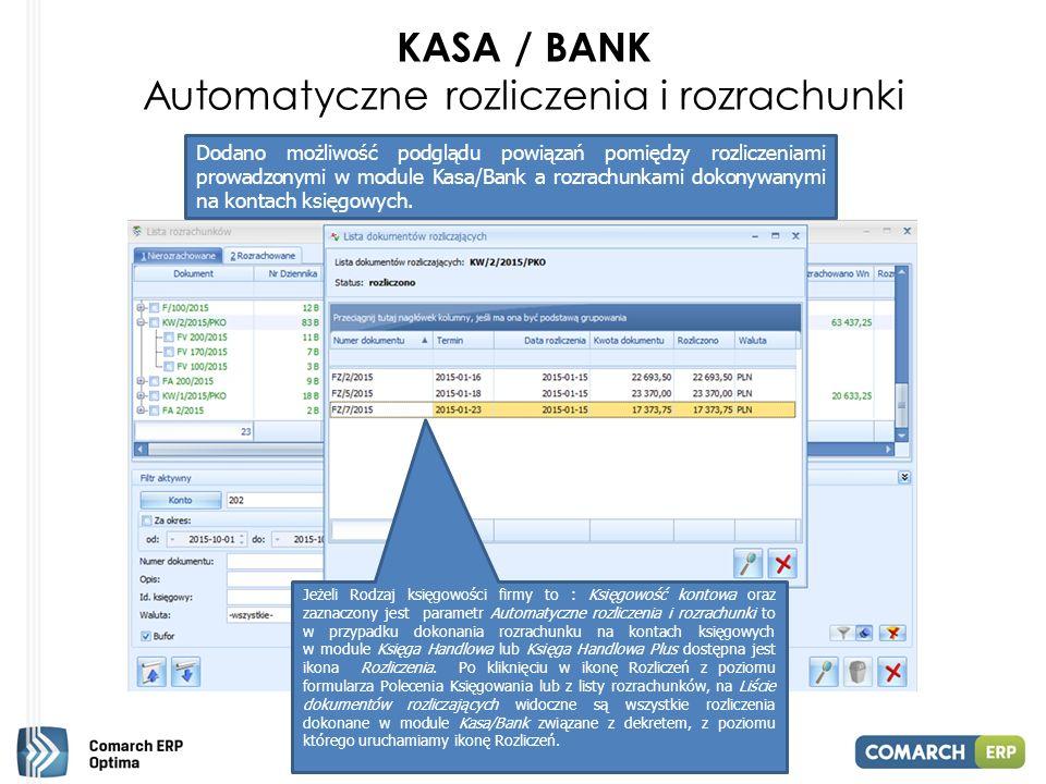 KASA / BANK Automatyczne rozliczenia i rozrachunki Dodano możliwość podglądu powiązań pomiędzy rozliczeniami prowadzonymi w module Kasa/Bank a rozrachunkami dokonywanymi na kontach księgowych.