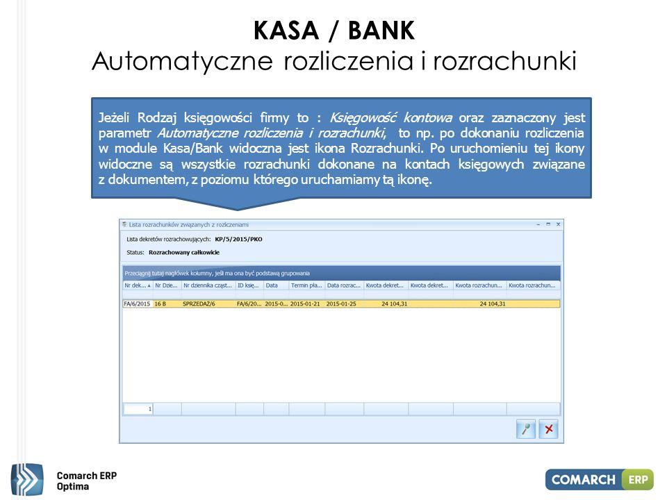 KASA / BANK Automatyczne rozliczenia i rozrachunki Jeżeli Rodzaj księgowości firmy to : Księgowość kontowa oraz zaznaczony jest parametr Automatyczne rozliczenia i rozrachunki, to np.