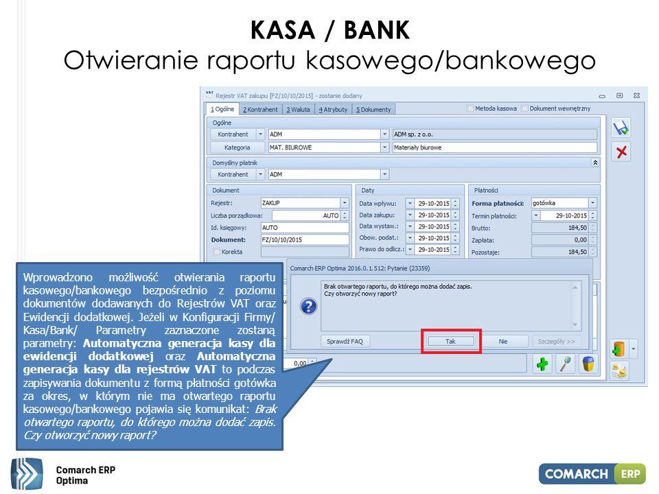 KASA / BANK Otwieranie raportu kasowego/bankowego Wprowadzono możliwość otwierania raportu kasowego/bankowego bezpośrednio z poziomu dokumentów dodawanych do Rejestrów VAT oraz Ewidencji dodatkowej.