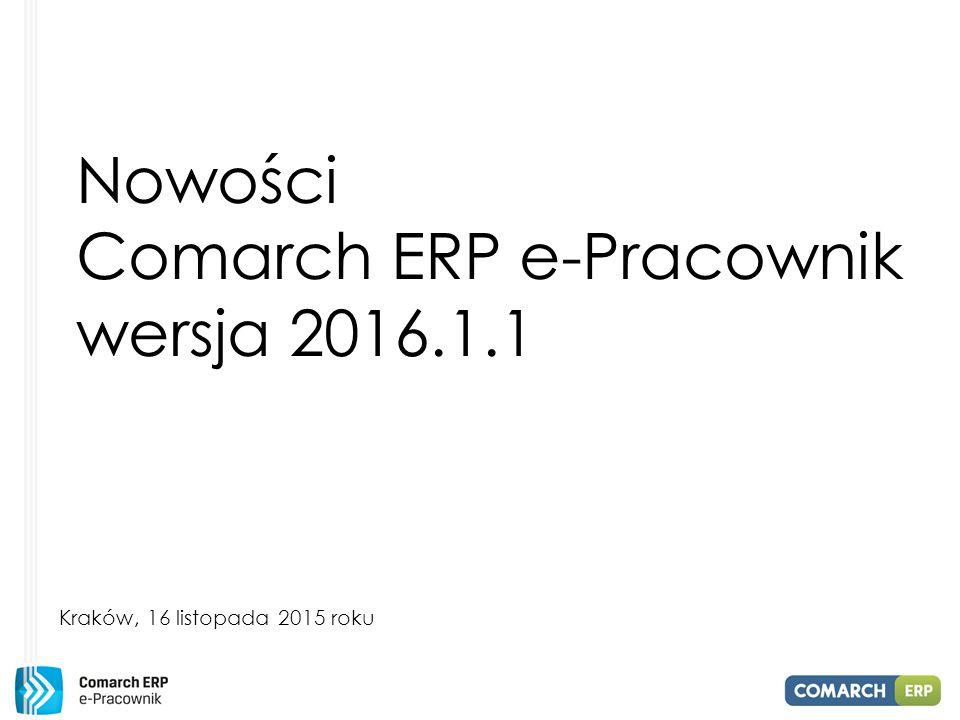 Kraków, 16 listopada 2015 roku Nowości Comarch ERP e-Pracownik wersja 2016.1.1