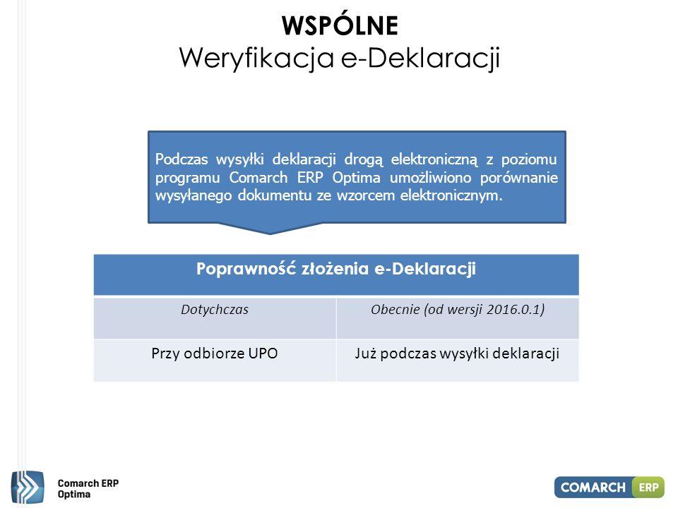 WSPÓLNE Weryfikacja e-Deklaracji Podczas wysyłki deklaracji drogą elektroniczną z poziomu programu Comarch ERP Optima umożliwiono porównanie wysyłanego dokumentu ze wzorcem elektronicznym.