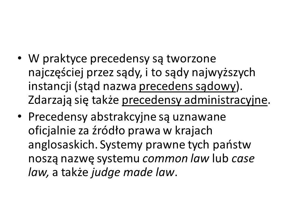 W praktyce precedensy są tworzone najczęściej przez sądy, i to sądy najwyższych instancji (stąd nazwa precedens sądowy). Zdarzają się także precedensy