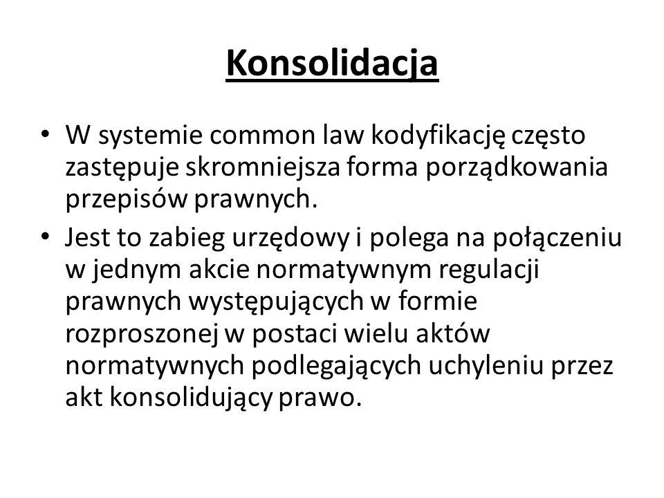Konsolidacja W systemie common law kodyfikację często zastępuje skromniejsza forma porządkowania przepisów prawnych. Jest to zabieg urzędowy i polega