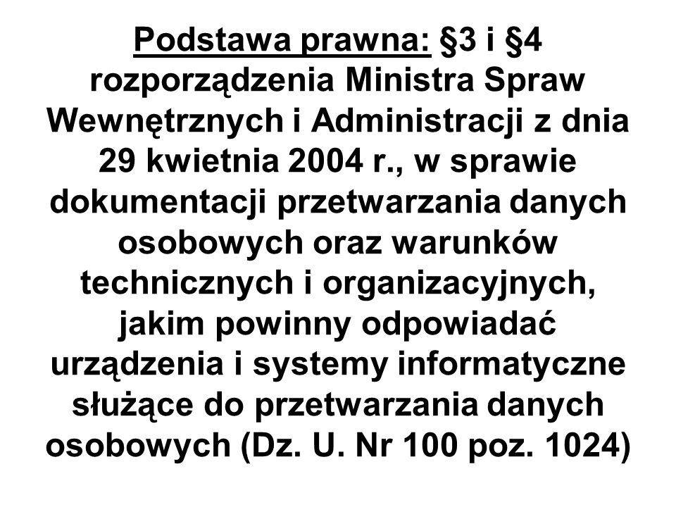 Podstawa prawna: §3 i §4 rozporządzenia Ministra Spraw Wewnętrznych i Administracji z dnia 29 kwietnia 2004 r., w sprawie dokumentacji przetwarzania d