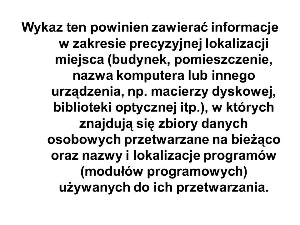 Wykaz ten powinien zawierać informacje w zakresie precyzyjnej lokalizacji miejsca (budynek, pomieszczenie, nazwa komputera lub innego urządzenia, np.