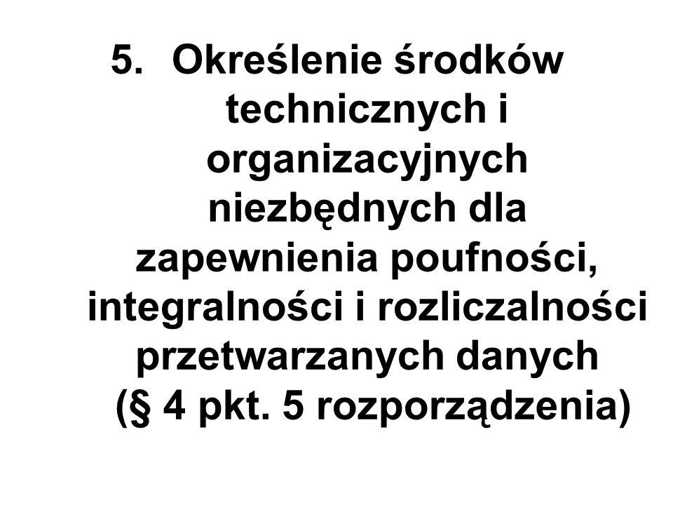 5.Określenie środków technicznych i organizacyjnych niezbędnych dla zapewnienia poufności, integralności i rozliczalności przetwarzanych danych (§ 4 pkt.