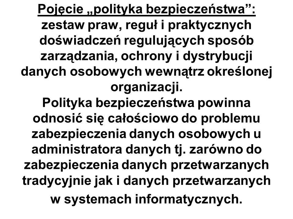 """Pojęcie """"polityka bezpieczeństwa : zestaw praw, reguł i praktycznych doświadczeń regulujących sposób zarządzania, ochrony i dystrybucji danych osobowych wewnątrz określonej organizacji."""