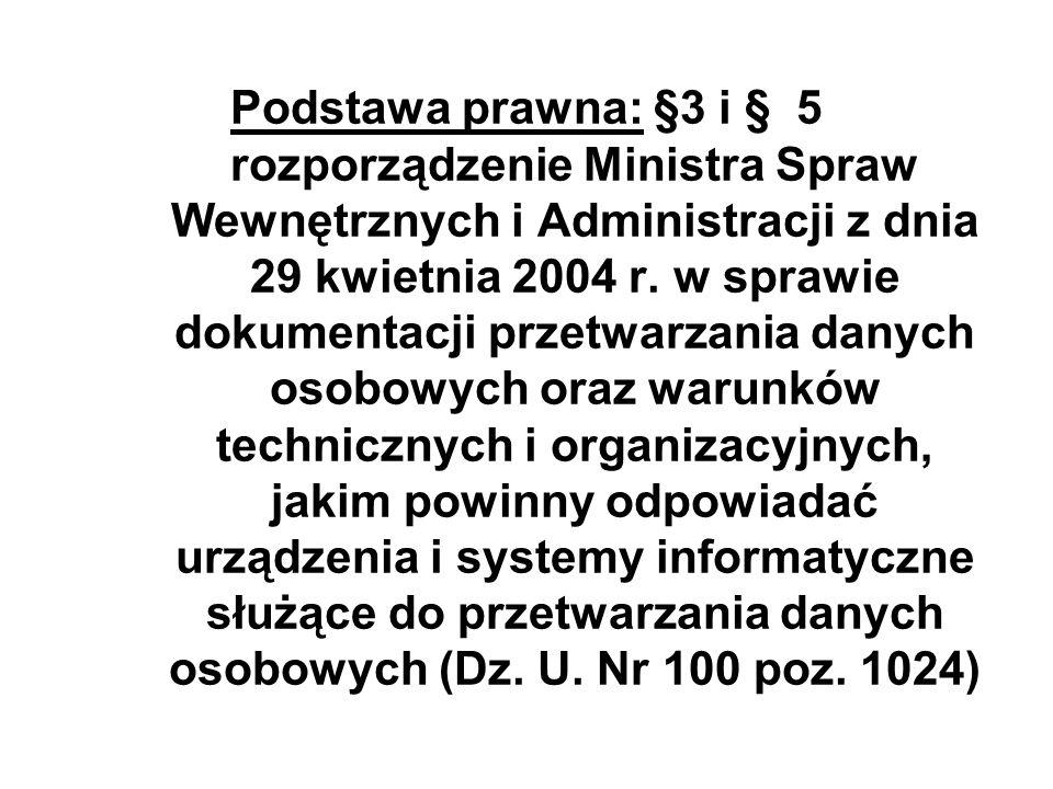 Podstawa prawna: §3 i § 5 rozporządzenie Ministra Spraw Wewnętrznych i Administracji z dnia 29 kwietnia 2004 r. w sprawie dokumentacji przetwarzania d