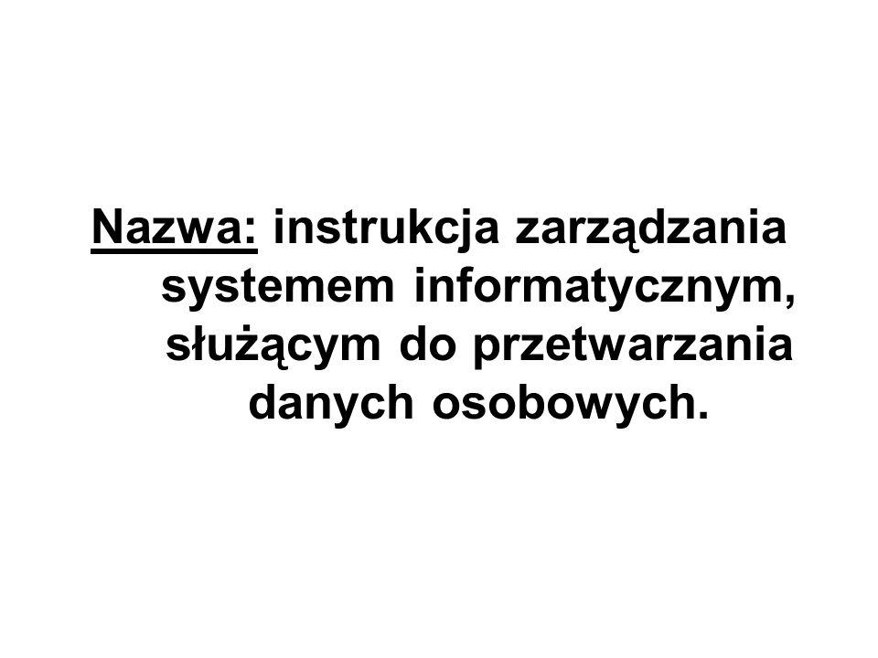 Nazwa: instrukcja zarządzania systemem informatycznym, służącym do przetwarzania danych osobowych.