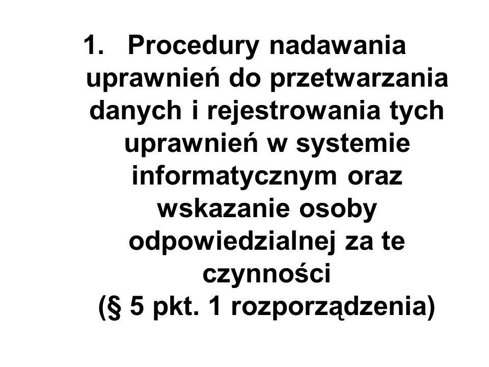 1.Procedury nadawania uprawnień do przetwarzania danych i rejestrowania tych uprawnień w systemie informatycznym oraz wskazanie osoby odpowiedzialnej za te czynności (§ 5 pkt.