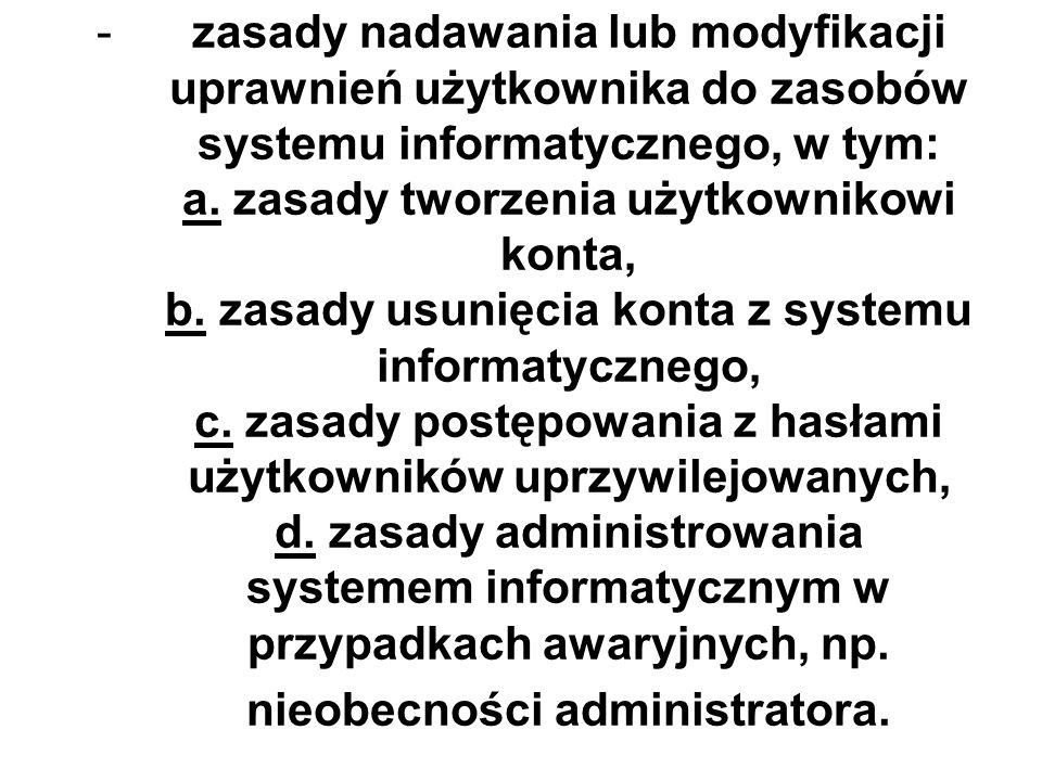 -zasady nadawania lub modyfikacji uprawnień użytkownika do zasobów systemu informatycznego, w tym: a. zasady tworzenia użytkownikowi konta, b. zasady